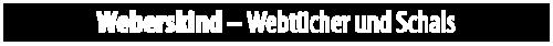 Weberskind - Webtücher und Schals | Genussmarkt Gut Immenbeck | Sonntag 10. September 2017